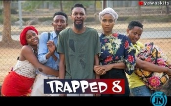COMEDY VIDEO: Yawaskits - TRAPPED (Part 8)